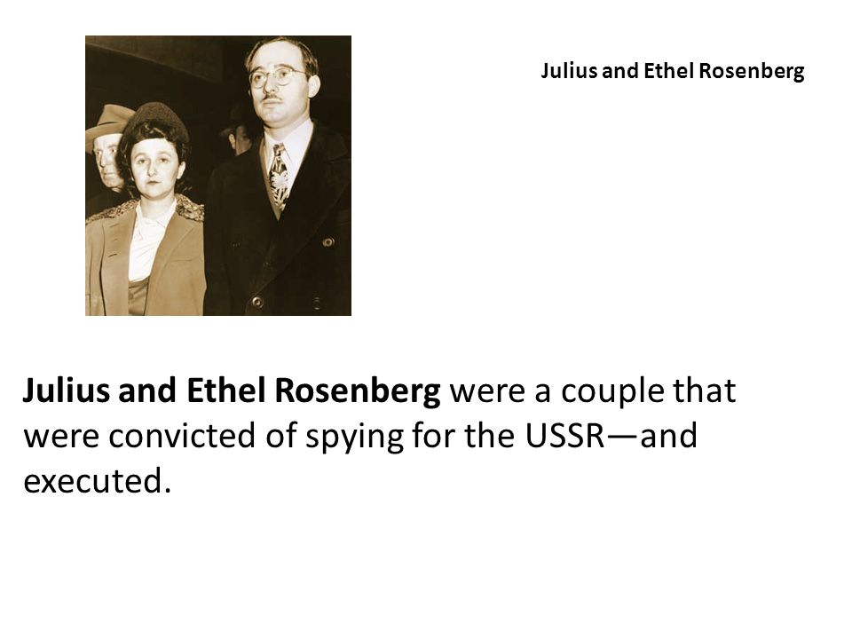 Julius and Ethel Rosenberg Julius and Ethel Rosenberg were a couple that were convicted of spying for the USSR—and executed.
