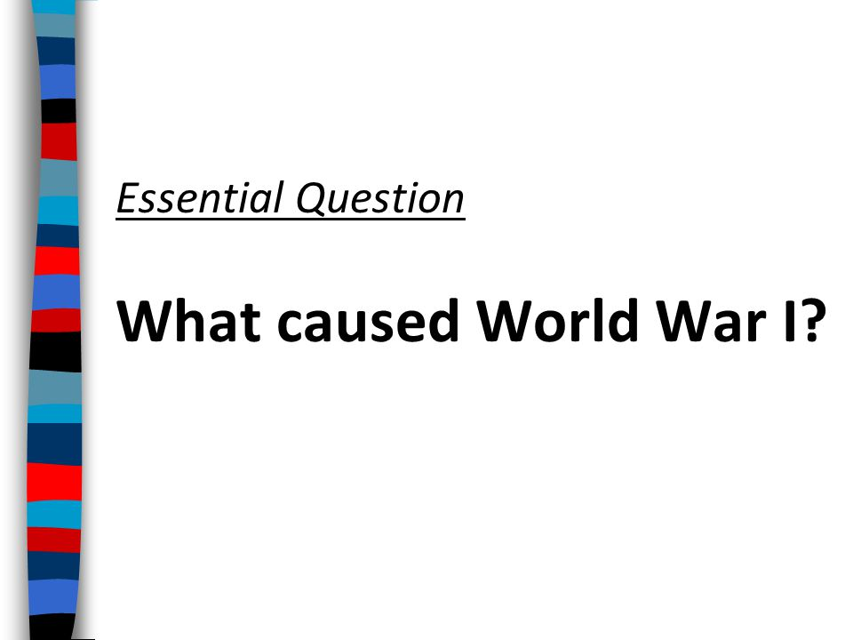 Essential Question What caused World War I?