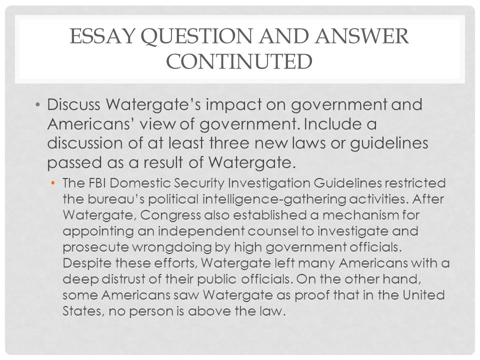 ESSAY QUESTION AND ANSWER CONTINUTED Discuss Watergate's impact on government and Americans' view of government.