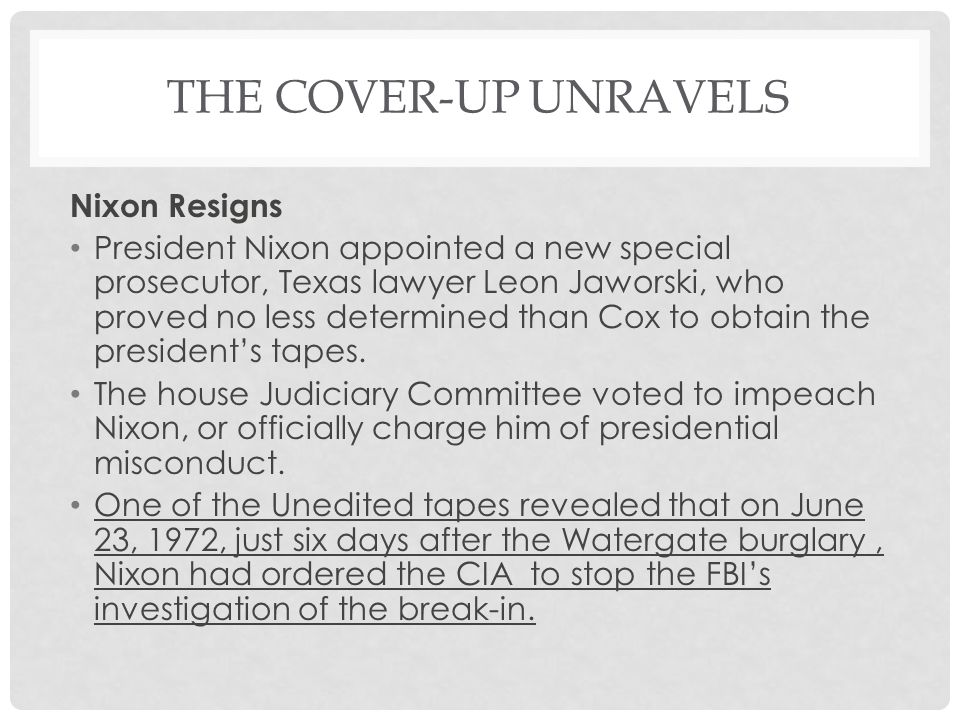 THE COVER-UP UNRAVELS Nixon Resigns President Nixon appointed a new special prosecutor, Texas lawyer Leon Jaworski, who proved no less determined than Cox to obtain the president's tapes.