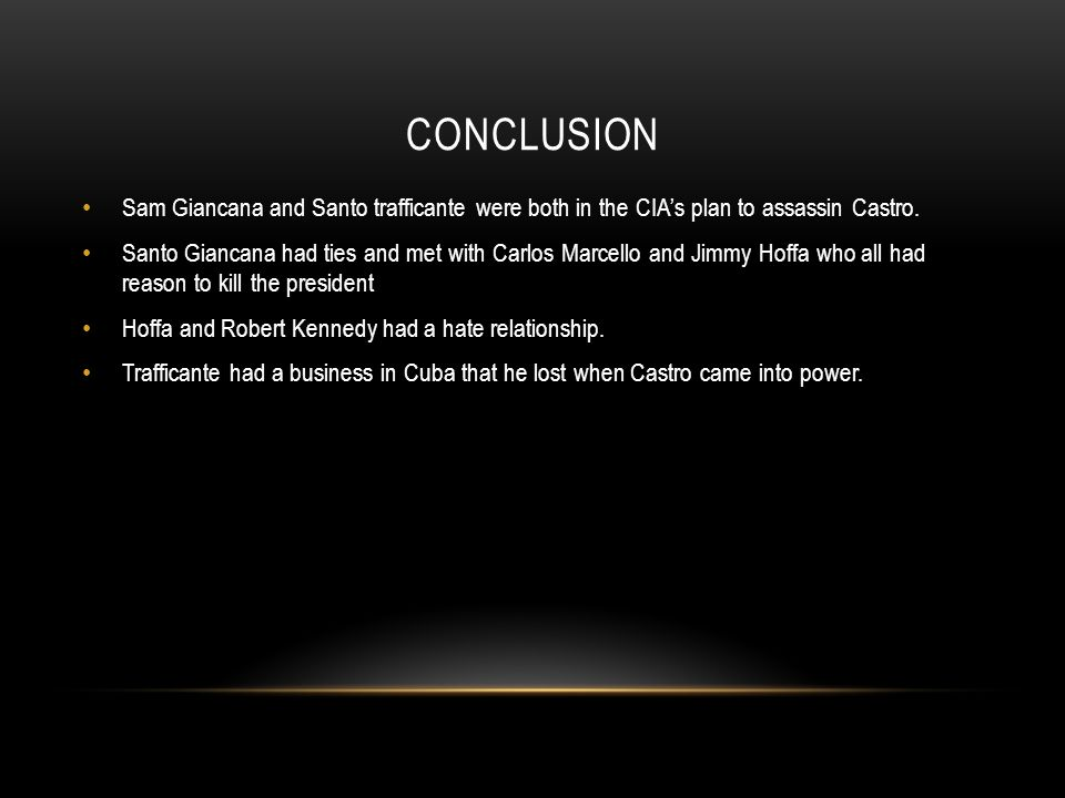 CONCLUSION Sam Giancana and Santo trafficante were both in the CIA's plan to assassin Castro. Santo Giancana had ties and met with Carlos Marcello and