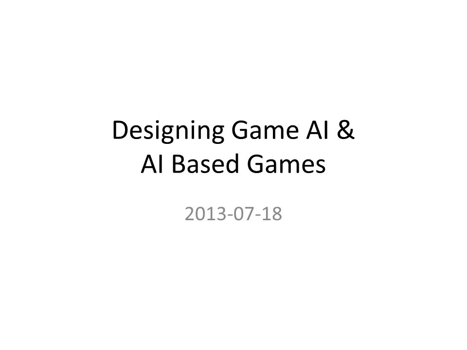 Designing Game AI & AI Based Games 2013-07-18