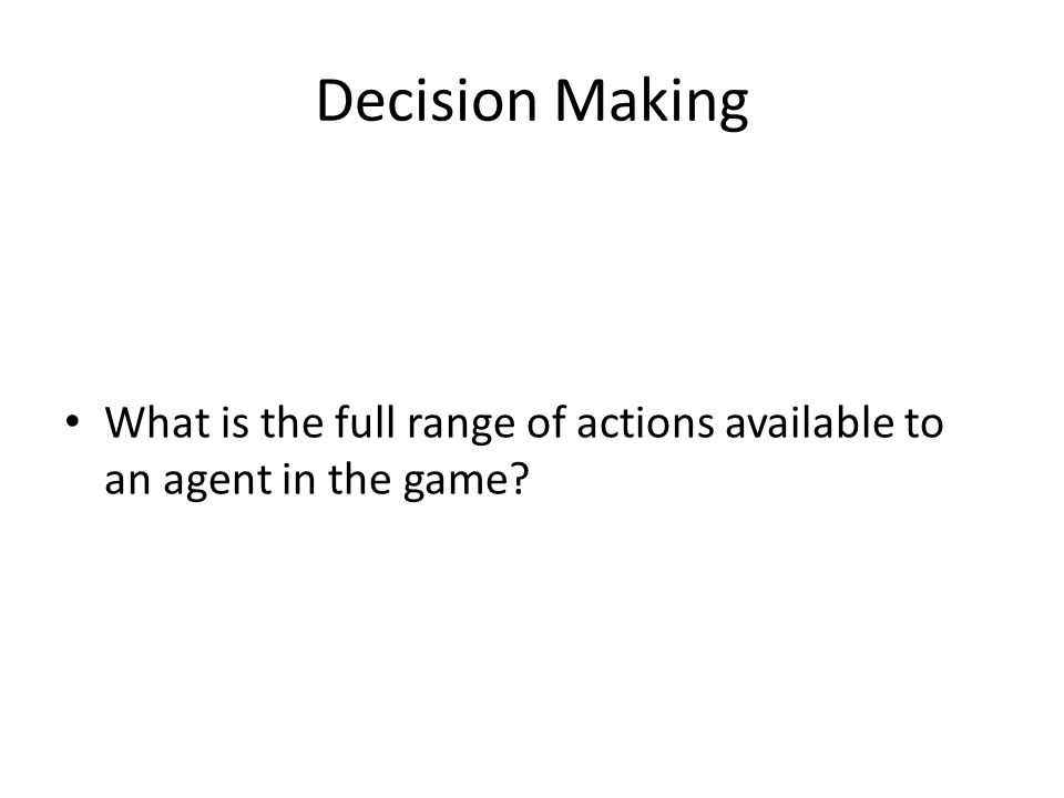 Decision Making What is the full range of actions available to an agent in the game?