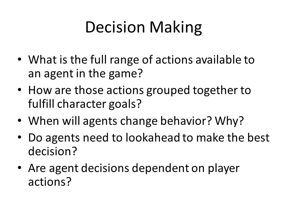 Decision Making What is the full range of actions available to an agent in the game.