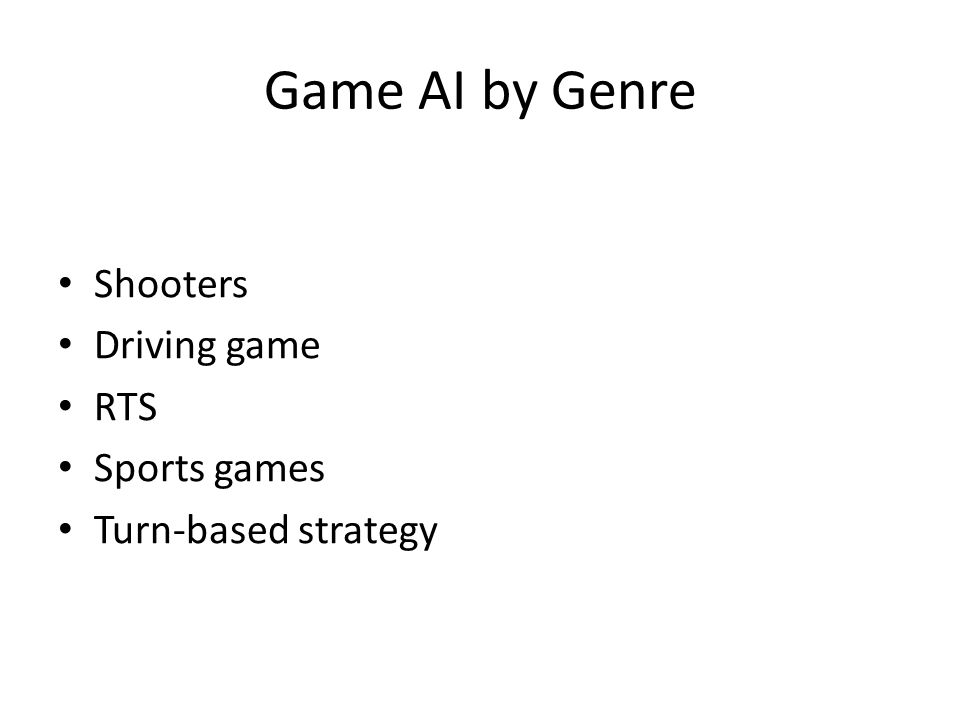 Game AI by Genre Shooters Driving game RTS Sports games Turn-based strategy
