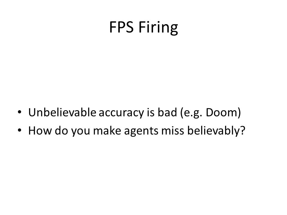 FPS Firing Unbelievable accuracy is bad (e.g. Doom) How do you make agents miss believably?