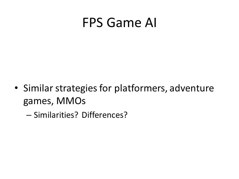 FPS Game AI Similar strategies for platformers, adventure games, MMOs – Similarities? Differences?