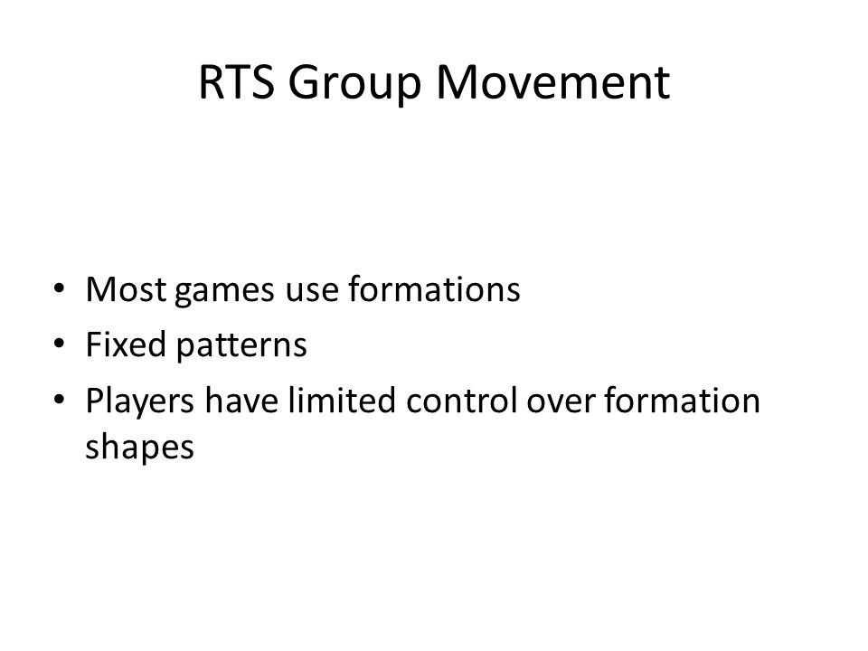 RTS Group Movement Most games use formations Fixed patterns Players have limited control over formation shapes