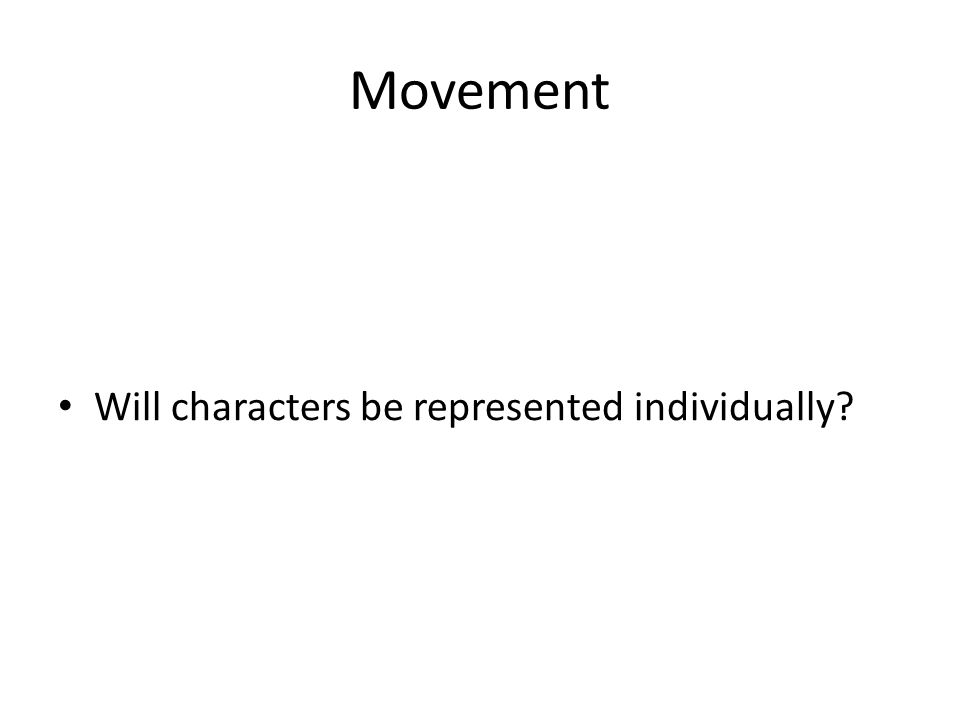 Movement Will characters be represented individually?