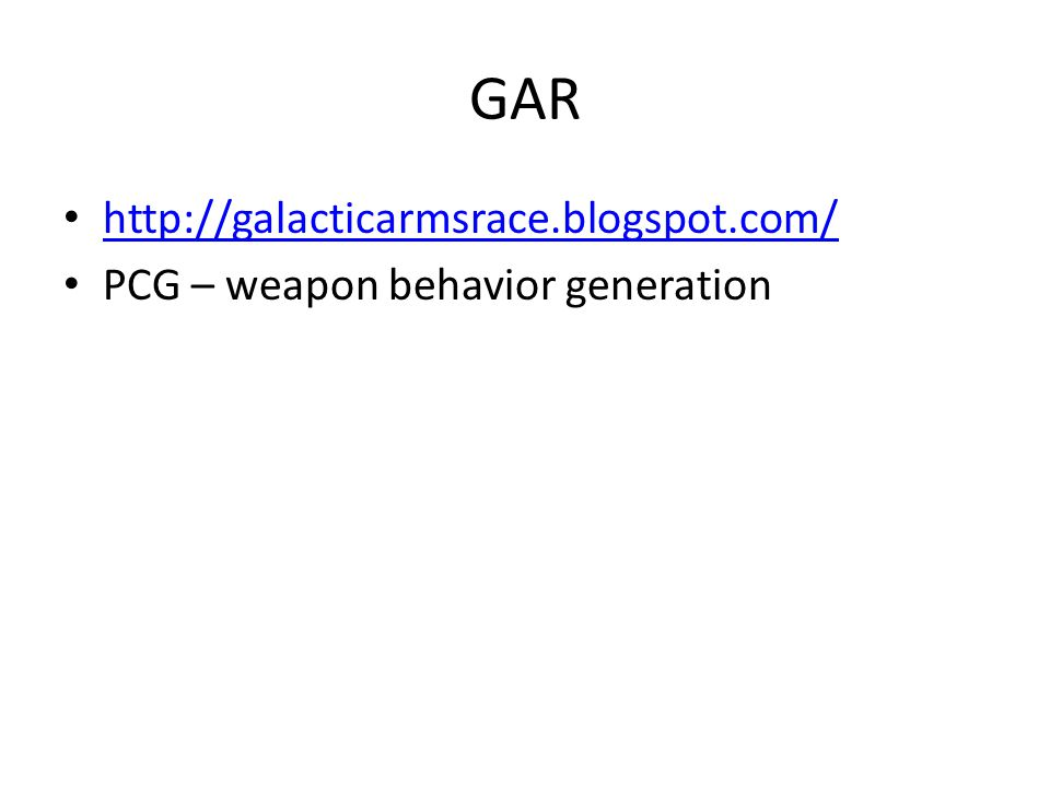 GAR http://galacticarmsrace.blogspot.com/ PCG – weapon behavior generation