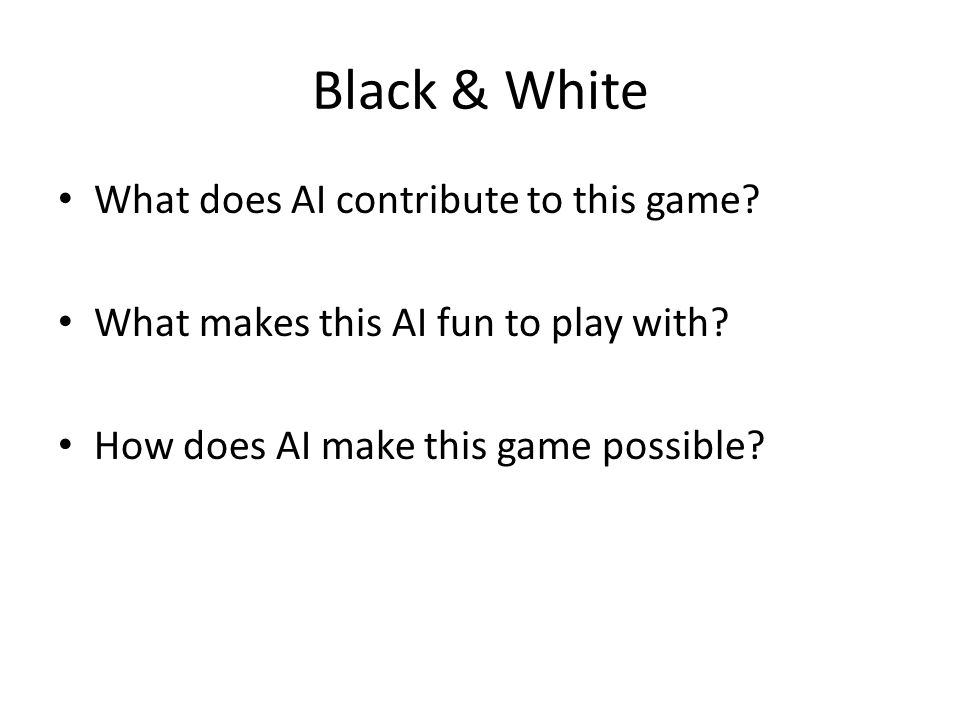 Black & White What does AI contribute to this game.