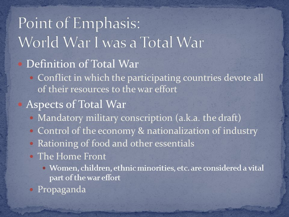 Definition of Total War Conflict in which the participating countries devote all of their resources to the war effort Aspects of Total War Mandatory m