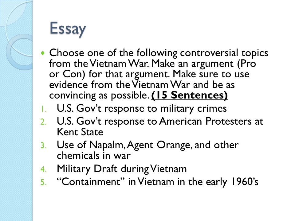 Essay Choose one of the following controversial topics from the Vietnam War. Make an argument (Pro or Con) for that argument. Make sure to use evidenc