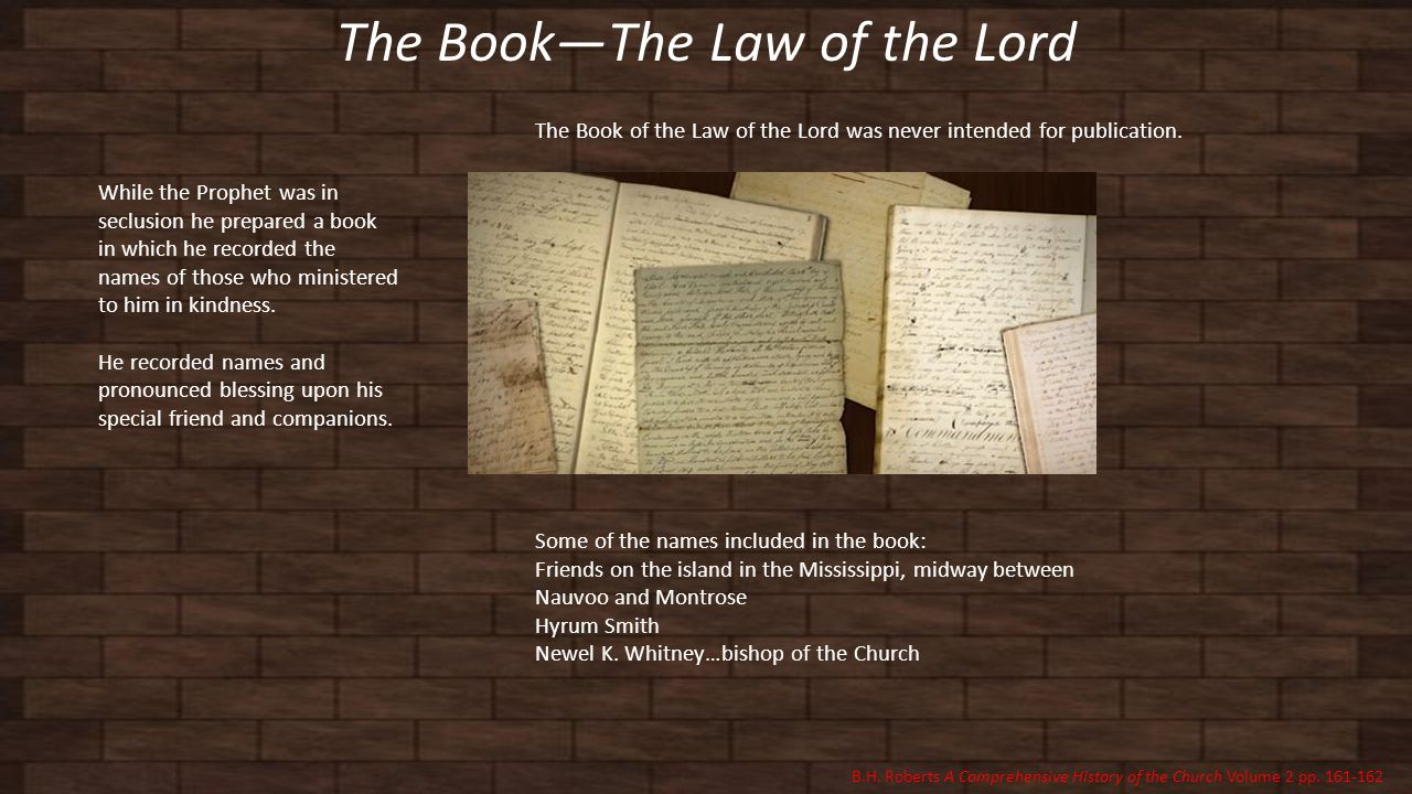 The Book—The Law of the Lord While the Prophet was in seclusion he prepared a book in which he recorded the names of those who ministered to him in kindness.