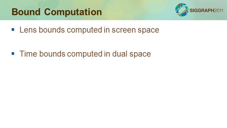 Bound Computation  Lens bounds computed in screen space  Time bounds computed in dual space