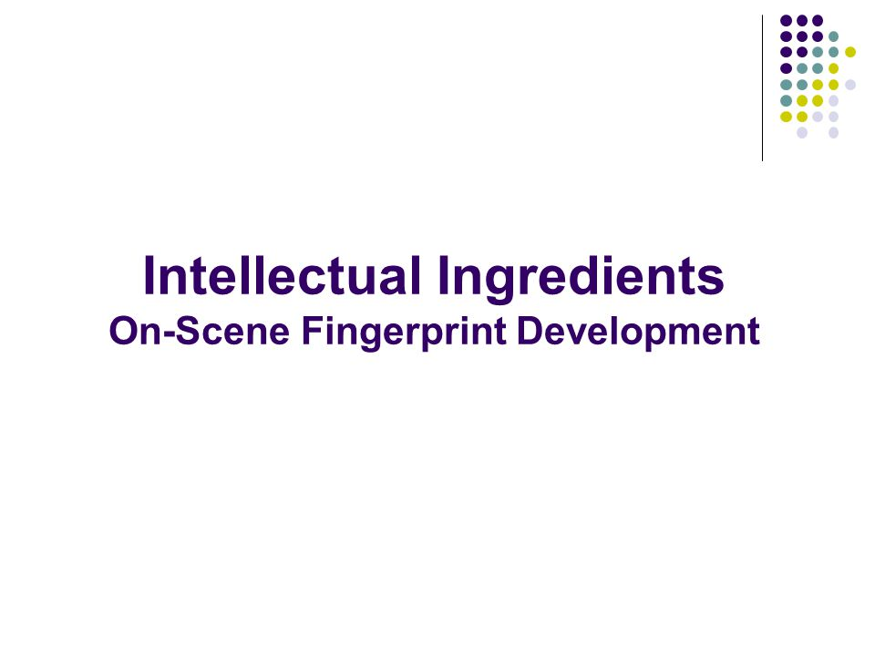 Intellectual Ingredients On-Scene Fingerprint Development