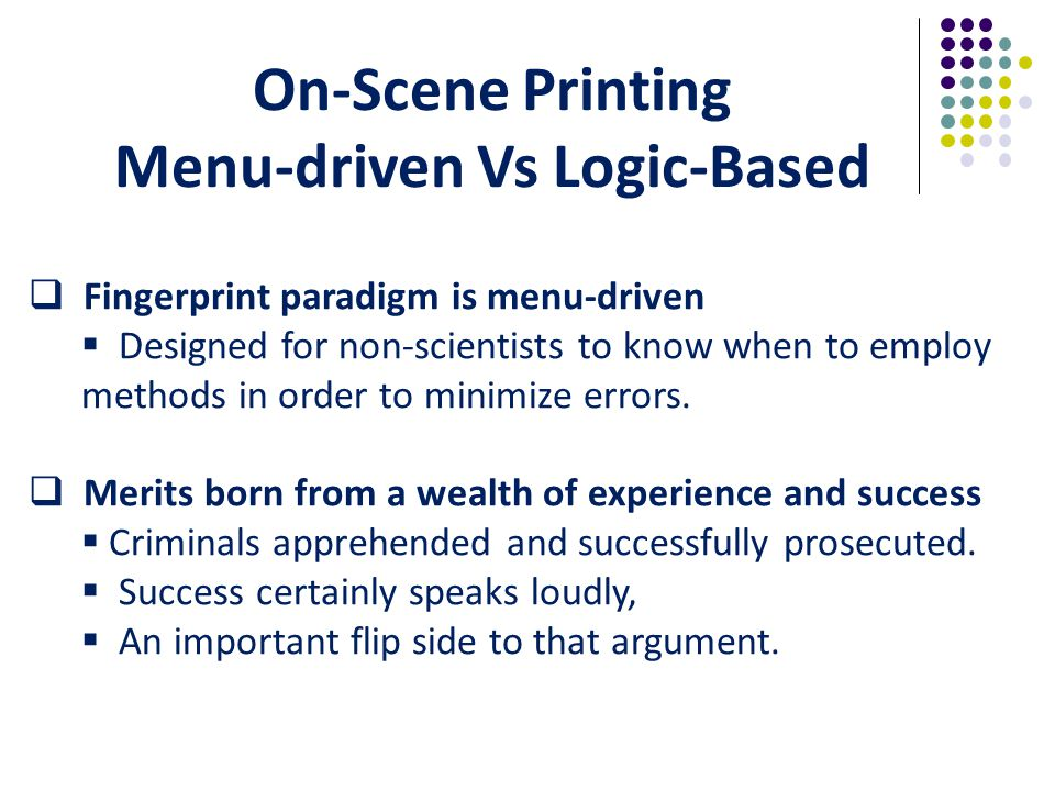  Fingerprint paradigm is menu-driven  Designed for non-scientists to know when to employ methods in order to minimize errors.