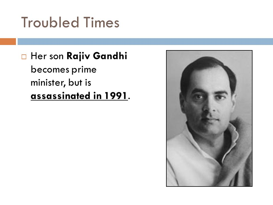 Troubled Times  Her son Rajiv Gandhi becomes prime minister, but is assassinated in 1991.