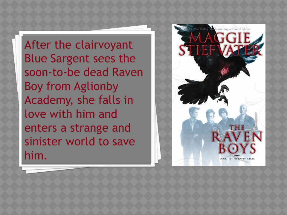 After the clairvoyant Blue Sargent sees the soon-to-be dead Raven Boy from Aglionby Academy, she falls in love with him and enters a strange and sinister world to save him.