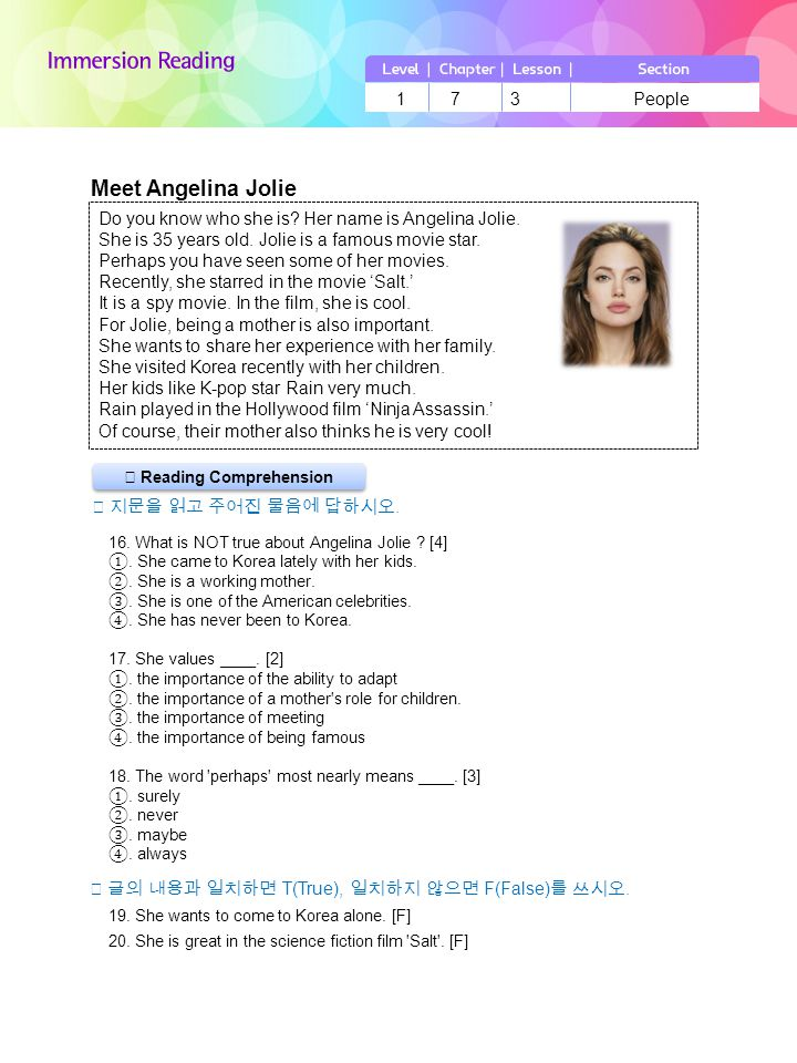 ▶ Reading Comprehension Do you know who she is? Her name is Angelina Jolie. She is 35 years old. Jolie is a famous movie star. Perhaps you have seen s