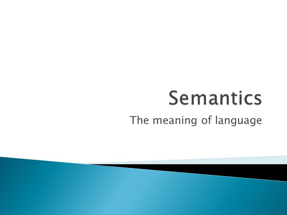  So far we have considered language from a structural perspective, with relatively little concern for meaning.