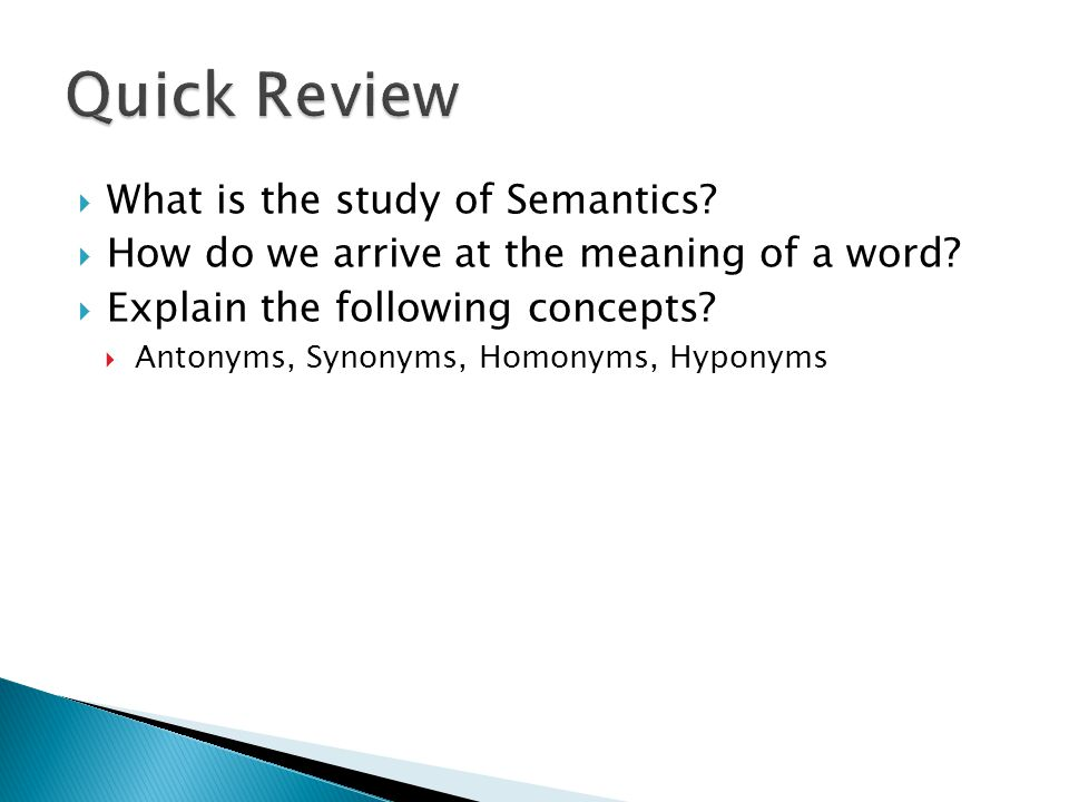  What is the study of Semantics.  How do we arrive at the meaning of a word.
