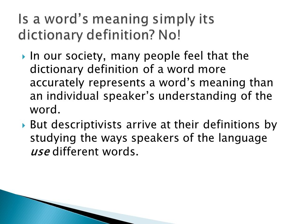  A word's meaning is determined by the people who use that word, not by a dictionary.