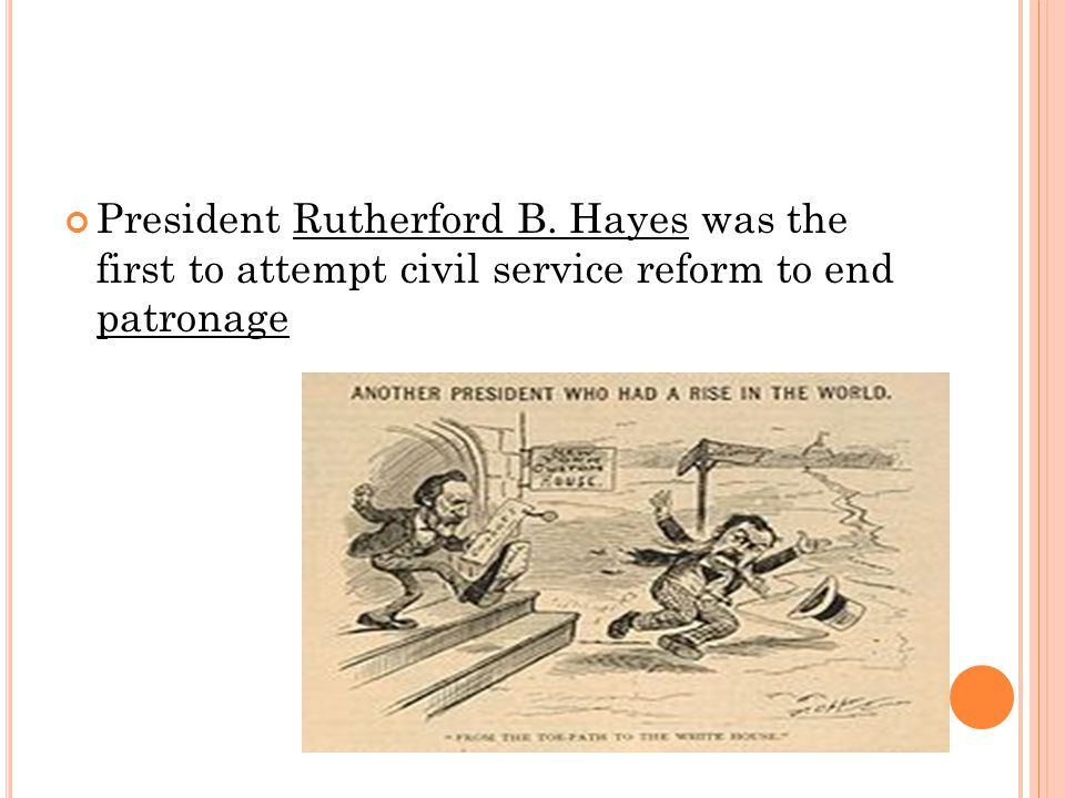 President Rutherford B. Hayes was the first to attempt civil service reform to end patronage
