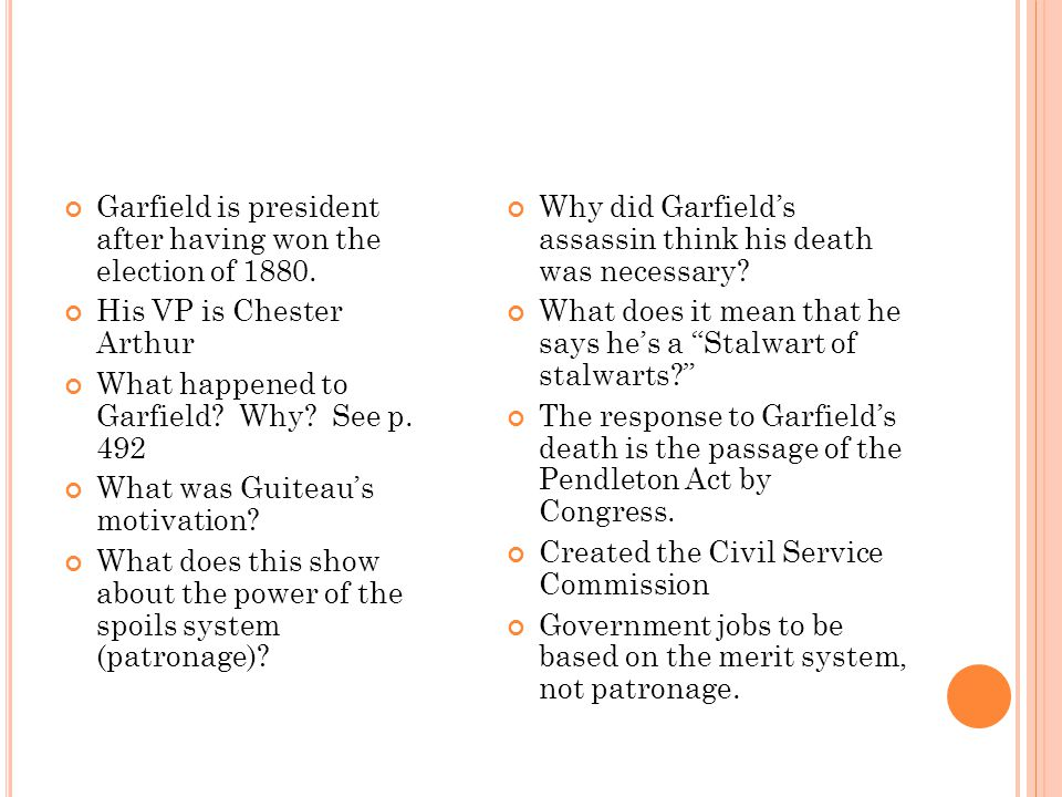 Garfield is president after having won the election of 1880.