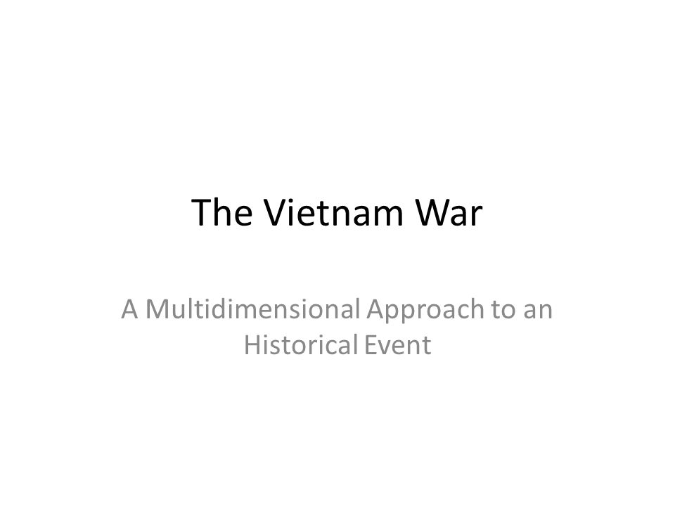 The Vietnam War A Multidimensional Approach to an Historical Event