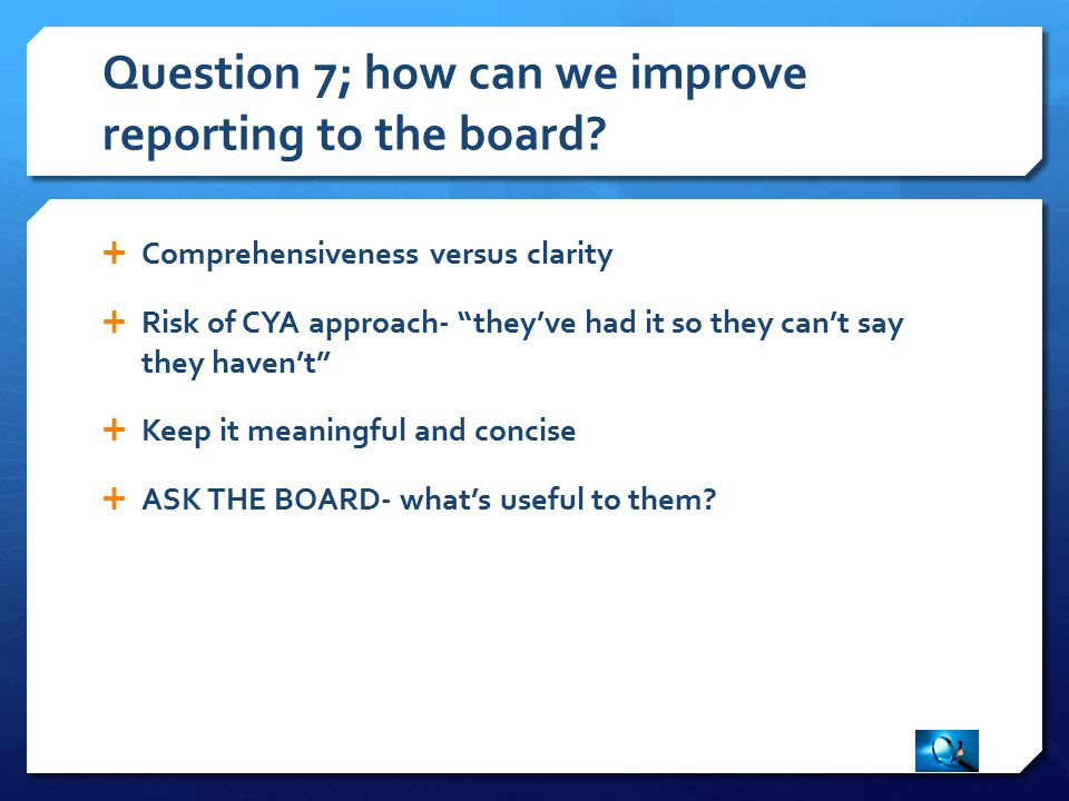 Question 7; how can we improve reporting to the board.