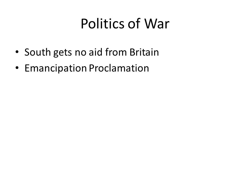 Politics of War South gets no aid from Britain Emancipation Proclamation