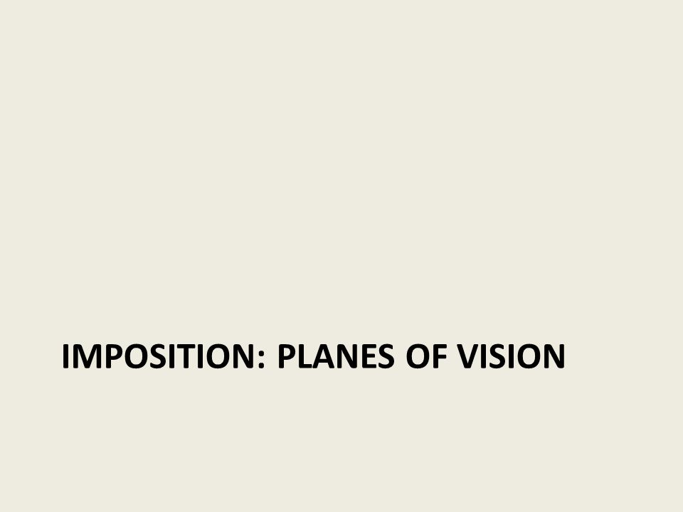 IMPOSITION: PLANES OF VISION