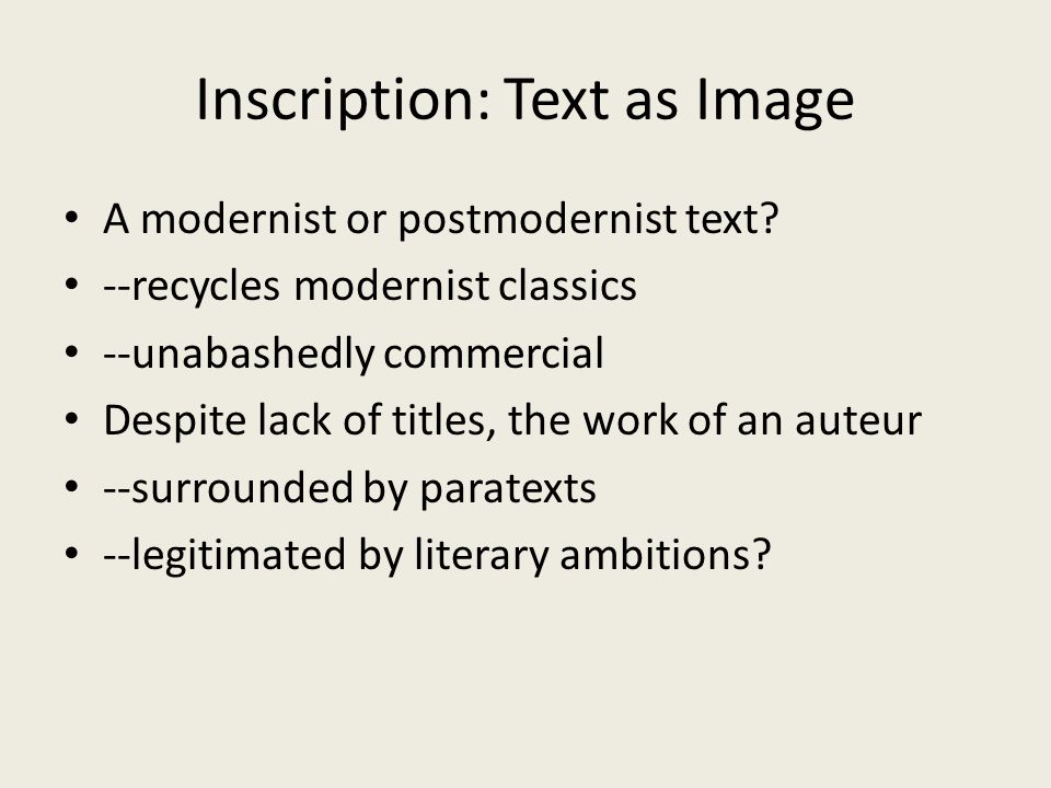 Inscription: Text as Image A modernist or postmodernist text.