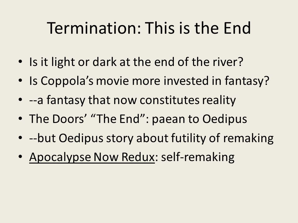 Termination: This is the End Is it light or dark at the end of the river.