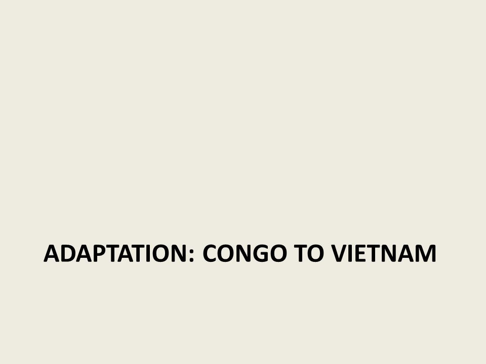ADAPTATION: CONGO TO VIETNAM