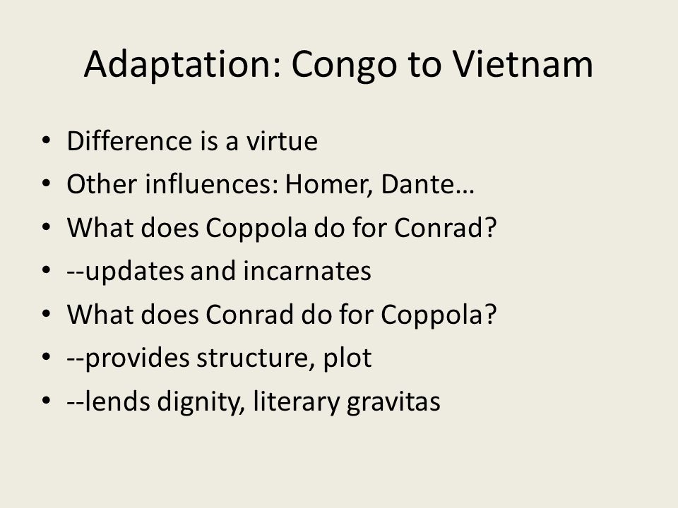 Adaptation: Congo to Vietnam Difference is a virtue Other influences: Homer, Dante… What does Coppola do for Conrad.