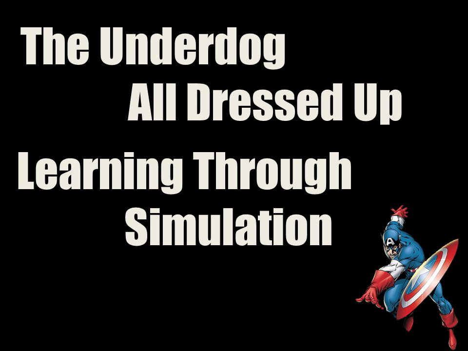 The Underdog All Dressed Up Learning Through Simulation