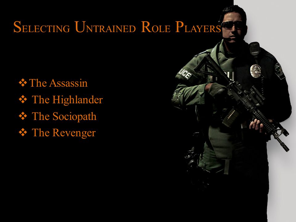 S ELECTING U NTRAINED R OLE P LAYERS  The Assassin  The Highlander  The Sociopath  The Revenger