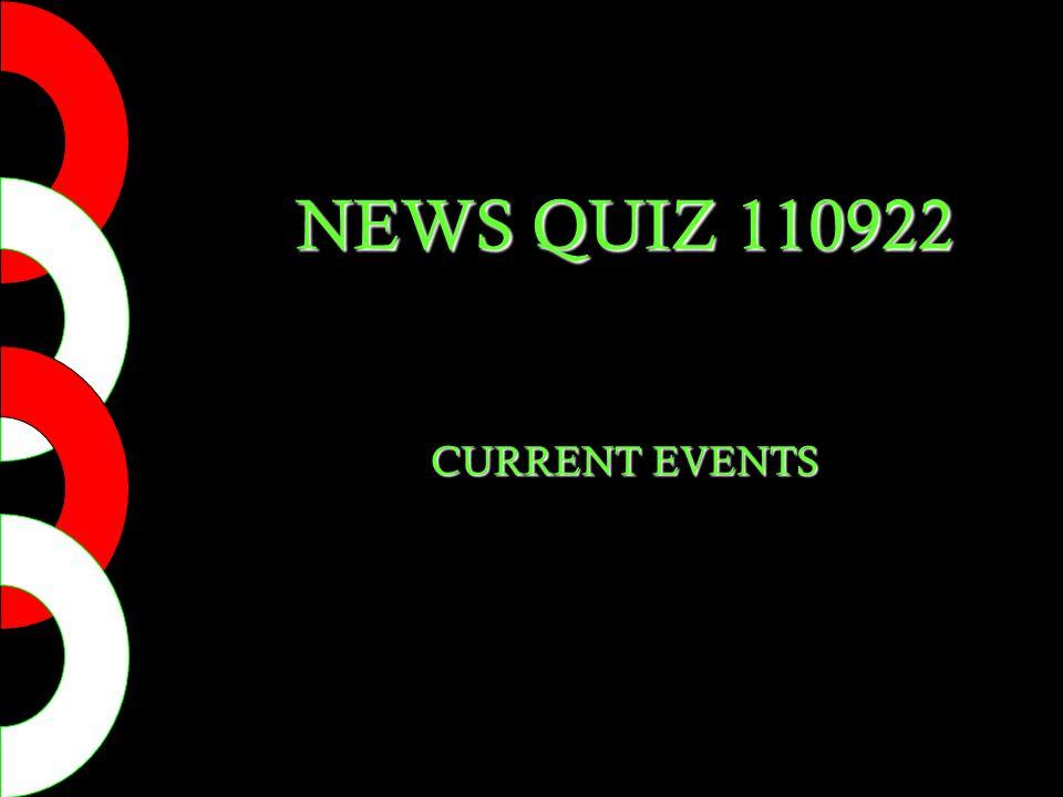 NEWS QUIZ 110922 CURRENT EVENTS
