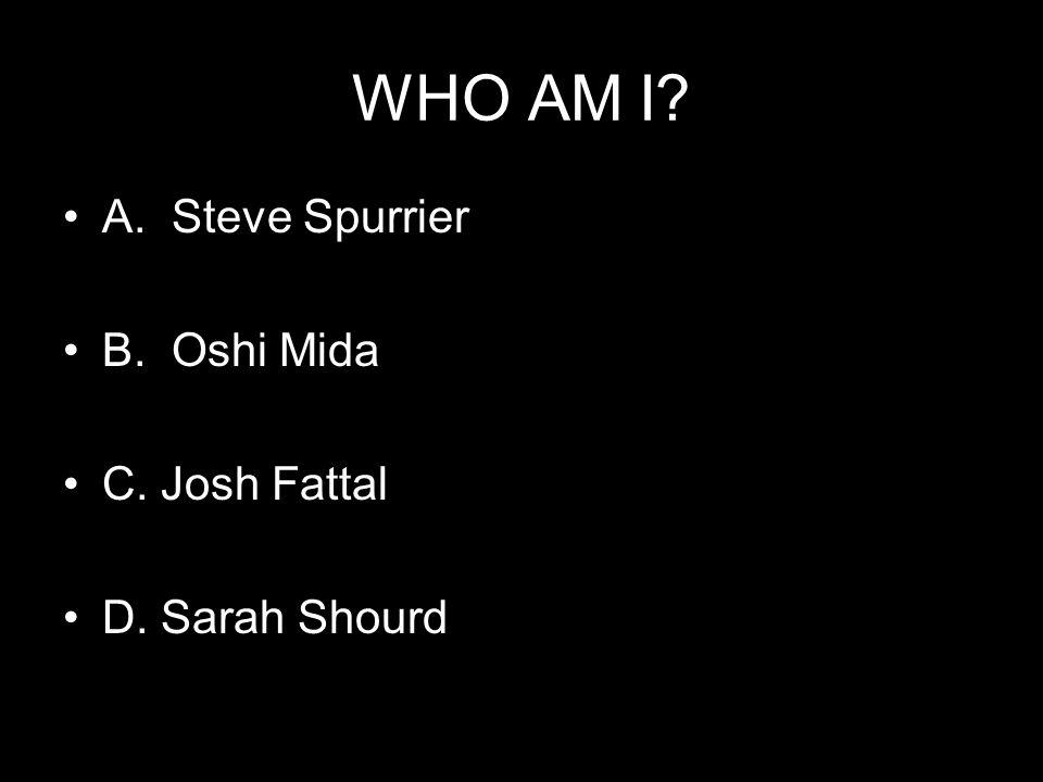WHO AM I A. Steve Spurrier B. Oshi Mida C. Josh Fattal D. Sarah Shourd