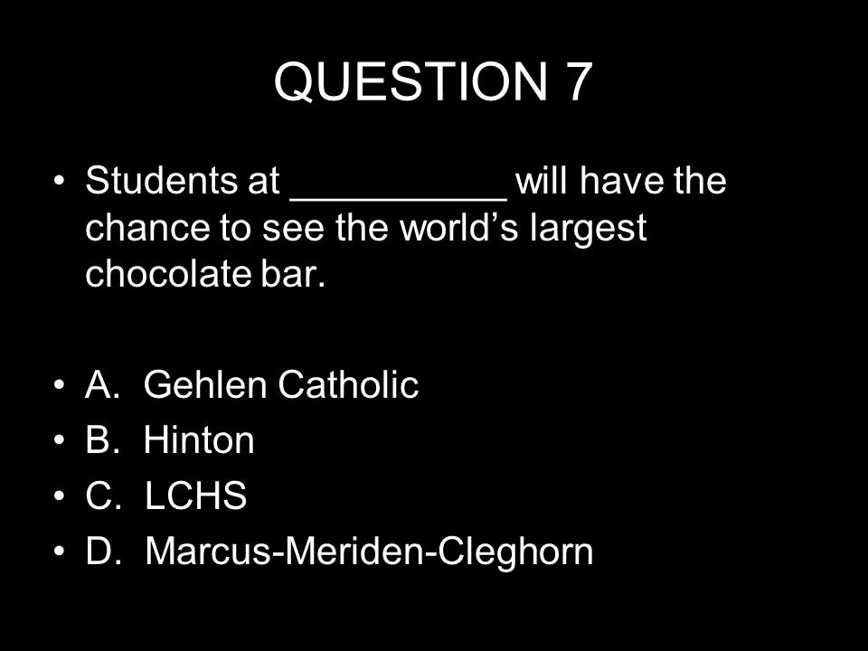 QUESTION 7 Students at __________ will have the chance to see the world's largest chocolate bar.