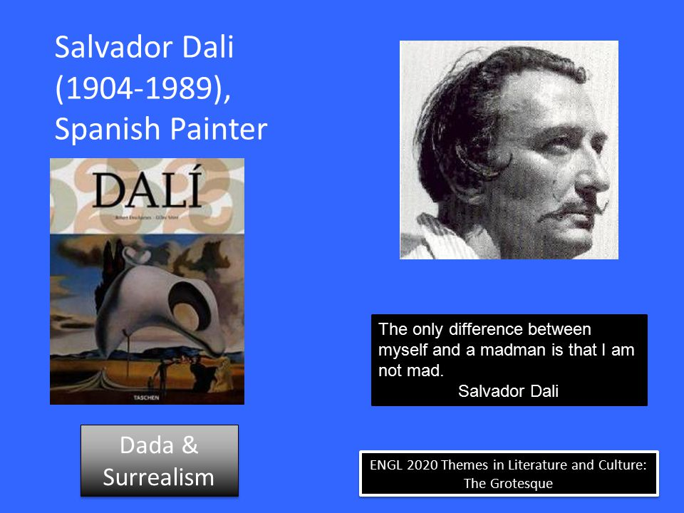 ENGL 2020 Themes in Literature and Culture: The Grotesque Salvador Dali (1904-1989), Spanish Painter The only difference between myself and a madman i