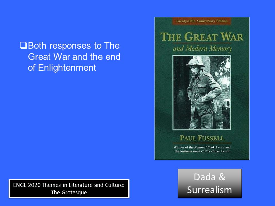 ENGL 2020 Themes in Literature and Culture: The Grotesque  Both responses to The Great War and the end of Enlightenment Dada & Surrealism Dada & Surr