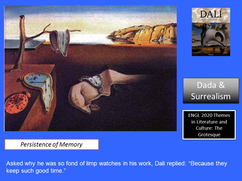 "ENGL 2020 Themes in Literature and Culture: The Grotesque Persistence of Memory Asked why he was so fond of limp watches in his work, Dali replied: ""B"