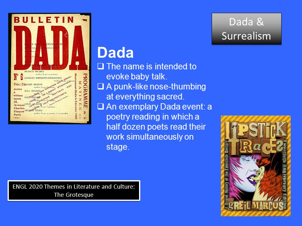 ENGL 2020 Themes in Literature and Culture: The Grotesque Dada  The name is intended to evoke baby talk.  A punk-like nose-thumbing at everything sa