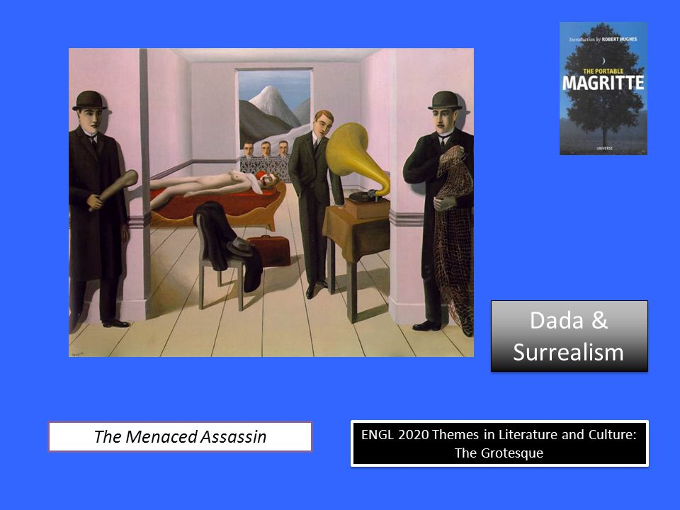 ENGL 2020 Themes in Literature and Culture: The Grotesque The Menaced Assassin Dada & Surrealism Dada & Surrealism