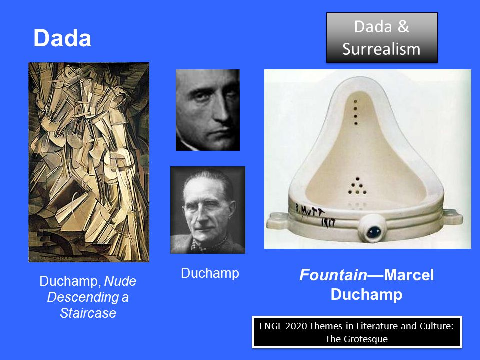 ENGL 2020 Themes in Literature and Culture: The Grotesque Dada Dada & Surrealism Dada & Surrealism Fountain—Marcel Duchamp Duchamp Duchamp, Nude Desce