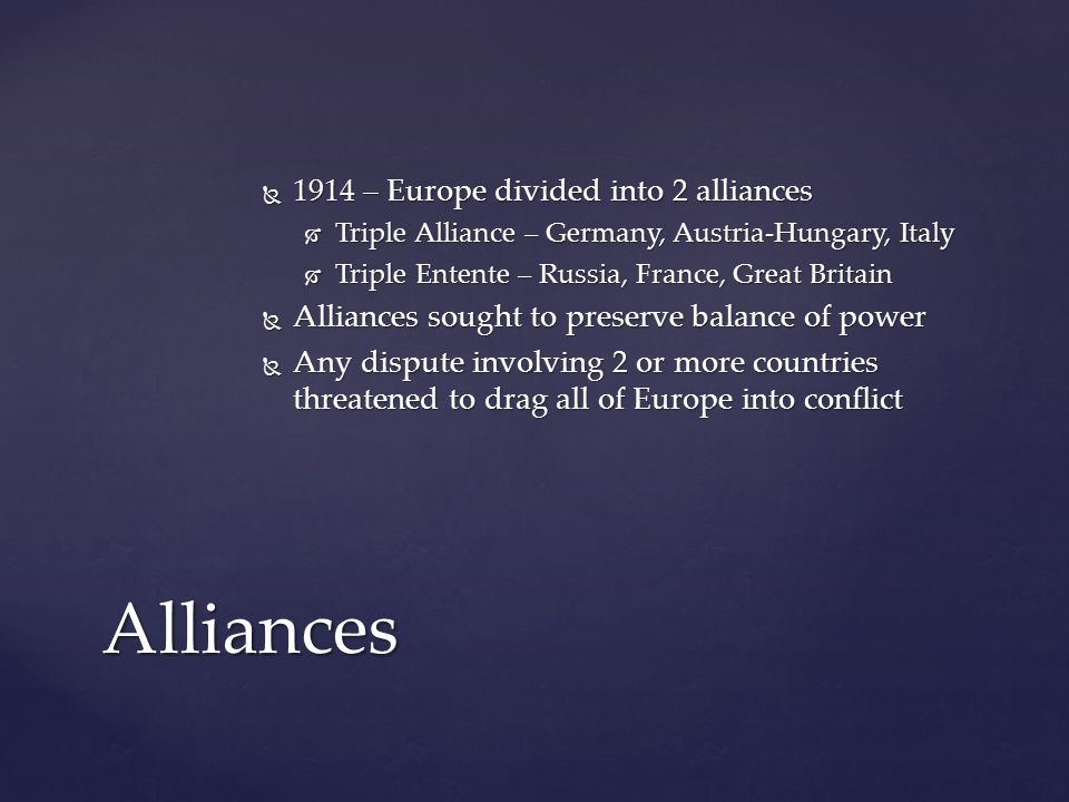  Occurs when military values & goals take over civilian society  By end of 19 th Century societies were increasingly militaristic  European countries were building their armies  Kings wore military uniforms, & generals became influential in governments  Germany & Britain competing to create most powerful navy  Military planning played key role in outbreak of World War I  Assembling & moving armies on railroads took time, so leaders thought it better to attack first Militarism