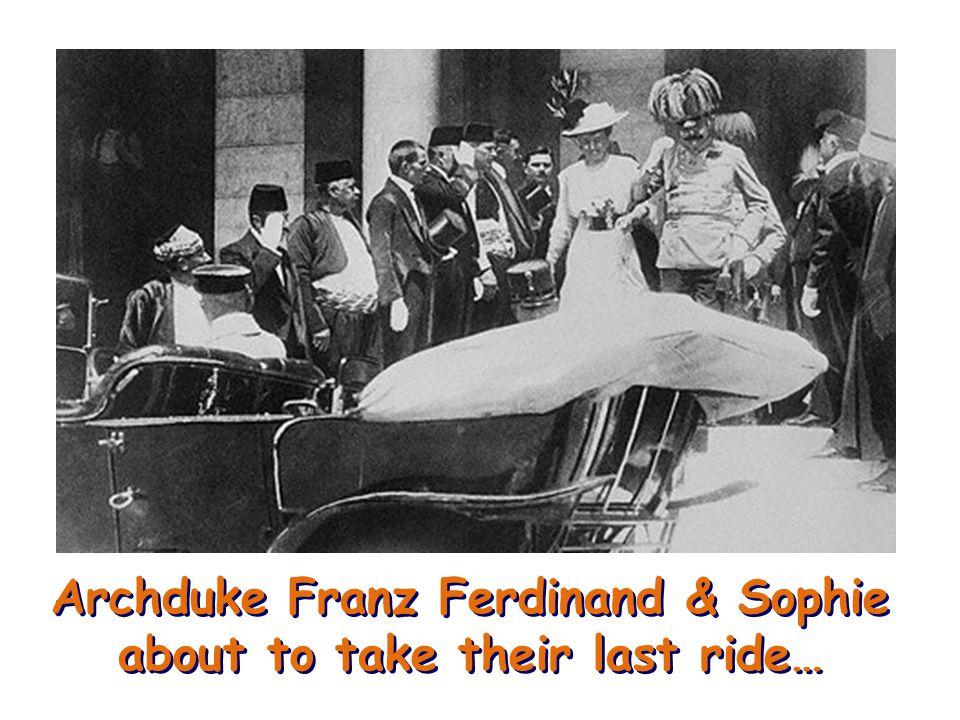 Archduke Franz Ferdinand & Sophie about to take their last ride…